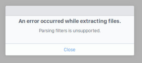 "screen shot showing the error message ""an error occurred while exracting files. Parsing filters is unsupported""."